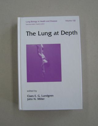 The Lung at Depth (Lung Biology in Health and Disease); Volume 132. Claes E. G., John N. Lundgren...