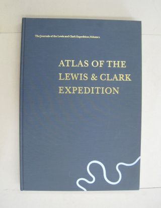 Atlas of the Lewis & Clark Expedition (The Journals of the Lewis & Clark Expedition, Vol....