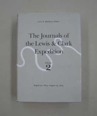 The Journals of the Lewis and Clark Expedition, Volume 2 August 30, 1803-August 24, 1804. William...