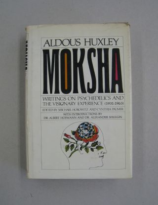 Moksha; Writings on Psychedelics and the Visionary Experience (1931-1963). Aldous Huxley, Michael...