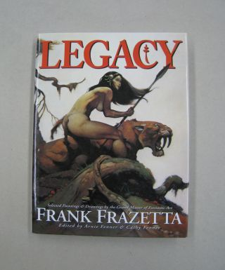 Legacy Selected Drawings & Paintings by Frank Frazetta. Arnie Fenner, Cathy Fenner