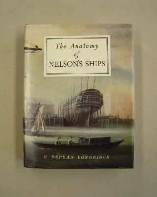 The Anatomy of Nelson's Ships. C Nepean Longridge