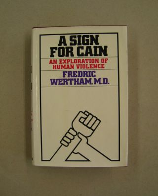 A Sign for Cain; An Exploration of Human Violence. Fredric Wertham