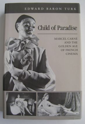 Child of Paradise Marcel Carne and the Golden Age of French Cinema. Edward Baron Turk