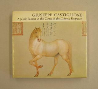 Giuseppe Castiglione A Jesuit Painter at the Court of the Chinese Emperors. Cecile and Michel...