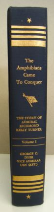 The Amphibians Came to Conquer; The Story of Admiral Richmond Kelly Turner. Vol. 1