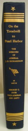 On the Treadmill to Pearl Harbor The Memoirs of Admiral James O. Richardson.